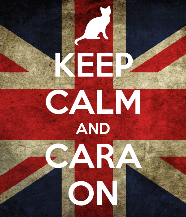 KEEP CALM AND CARA ON