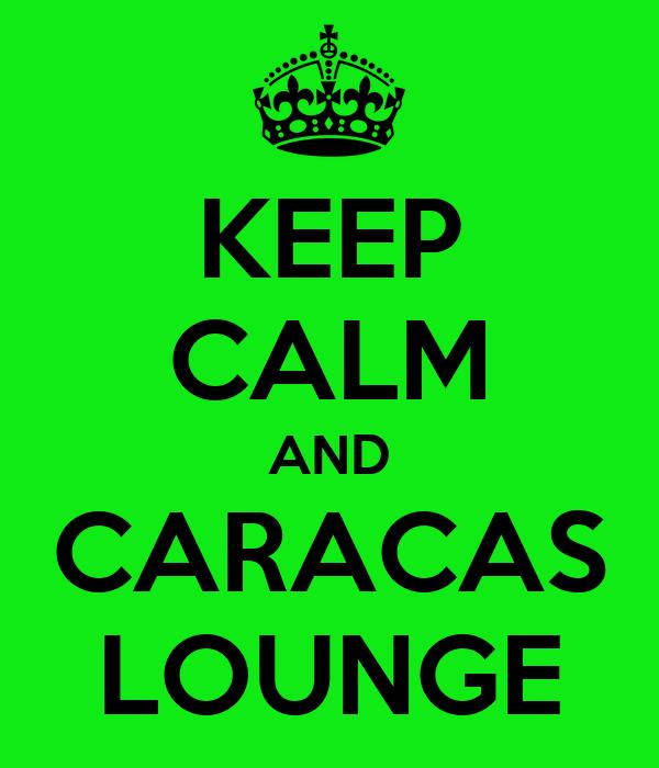 KEEP CALM AND CARACAS LOUNGE