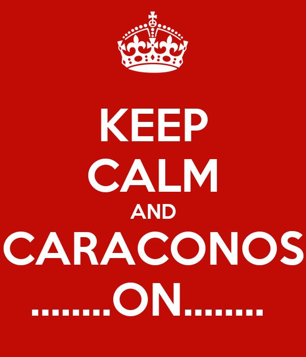 KEEP CALM AND CARACONOS ........ON........