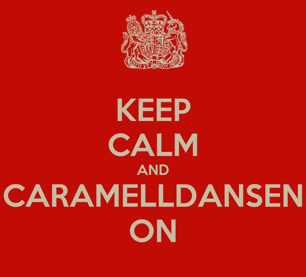 KEEP CALM AND CARAMELLDANSEN ON