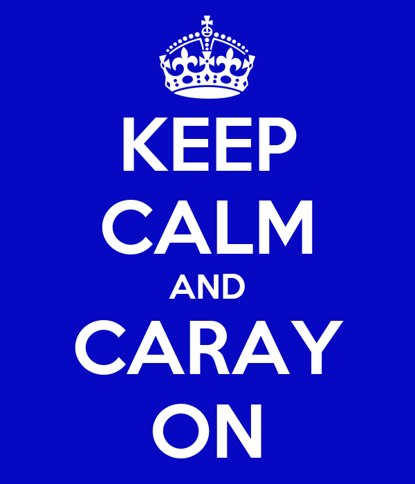 KEEP CALM AND CARAY ON