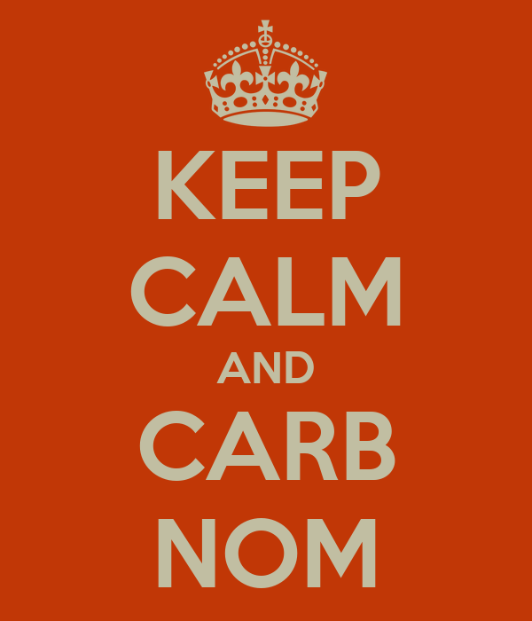 KEEP CALM AND CARB NOM