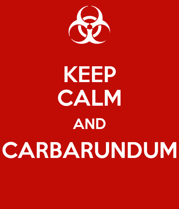 KEEP CALM AND CARBARUNDUM