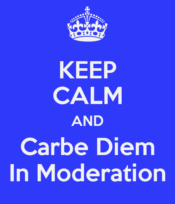 KEEP CALM AND Carbe Diem In Moderation