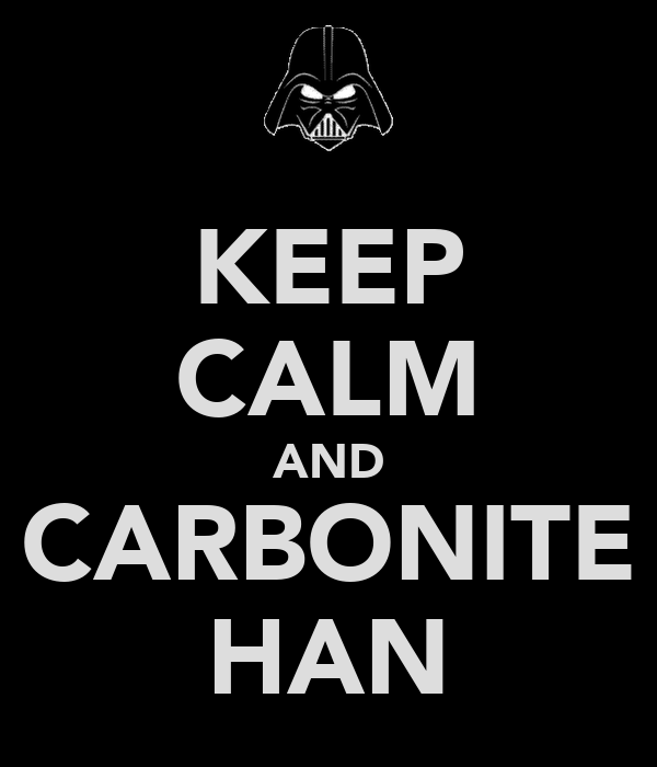 KEEP CALM AND CARBONITE HAN