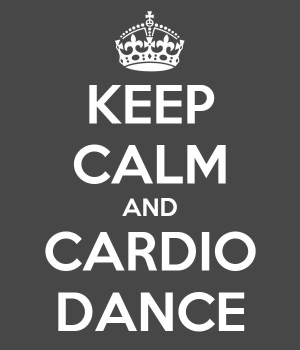 KEEP CALM AND CARDIO DANCE