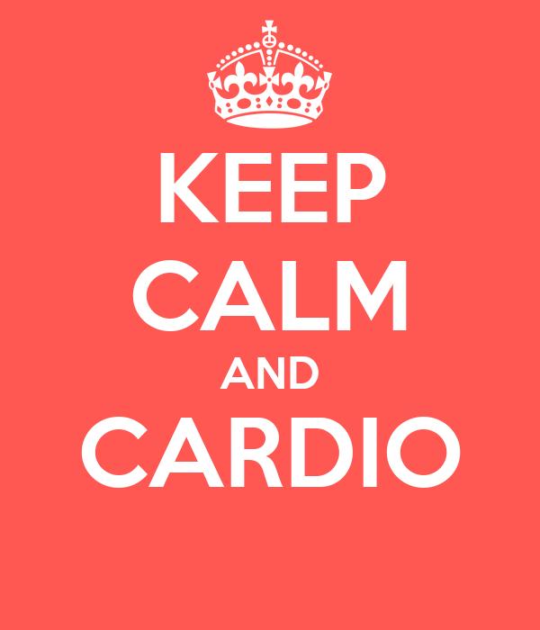 KEEP CALM AND CARDIO