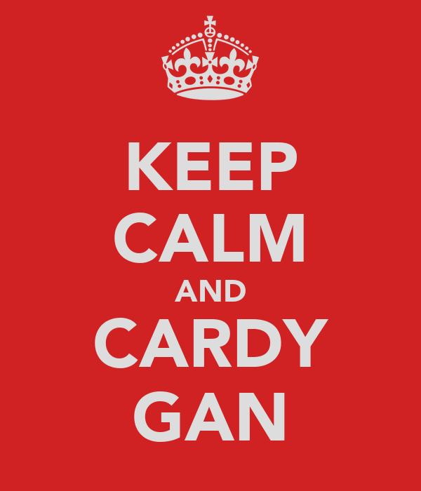 KEEP CALM AND CARDY GAN