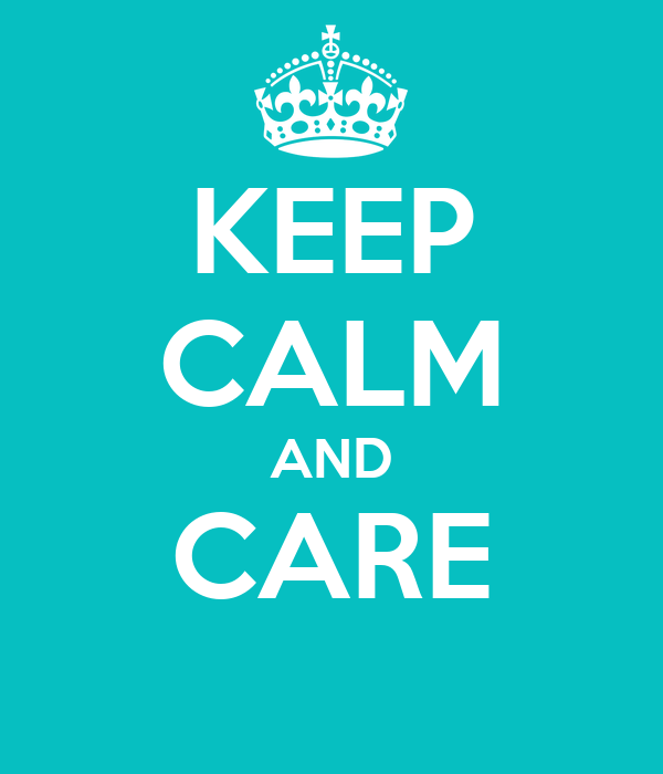 KEEP CALM AND CARE