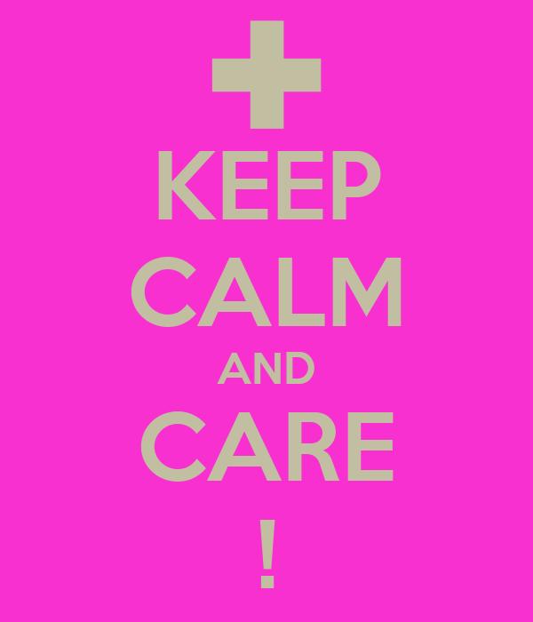 KEEP CALM AND CARE !