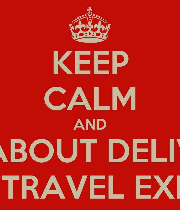 KEEP CALM AND CARE ABOUT DELIVERING AMAZING TRAVEL EXPERIENCES