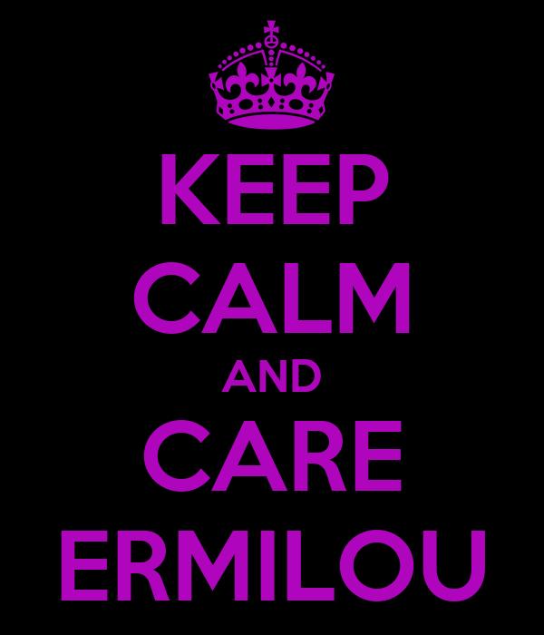KEEP CALM AND CARE ERMILOU