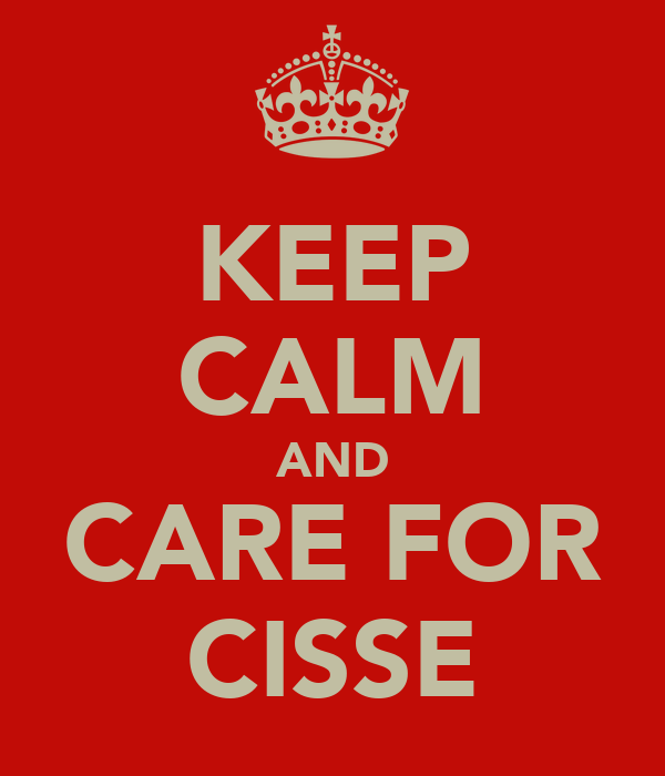 KEEP CALM AND CARE FOR CISSE