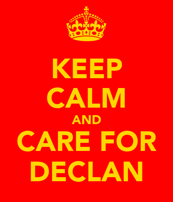 KEEP CALM AND CARE FOR DECLAN