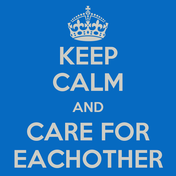 KEEP CALM AND CARE FOR EACHOTHER Poster | misha | Keep Calm-o-Matic