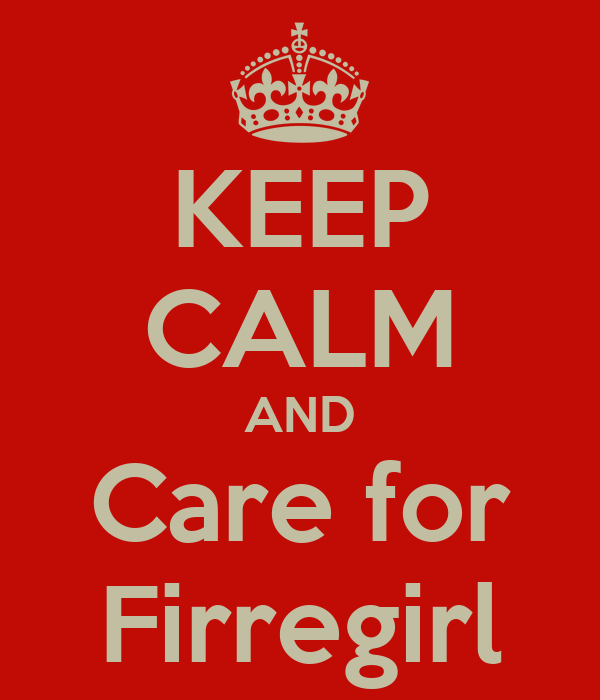 KEEP CALM AND Care for Firregirl