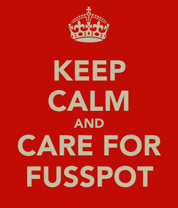KEEP CALM AND CARE FOR FUSSPOT