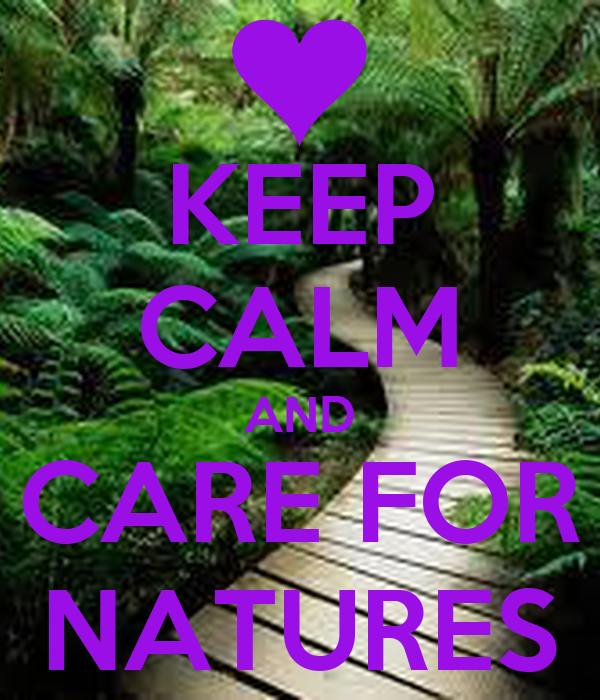 KEEP CALM AND CARE FOR NATURES