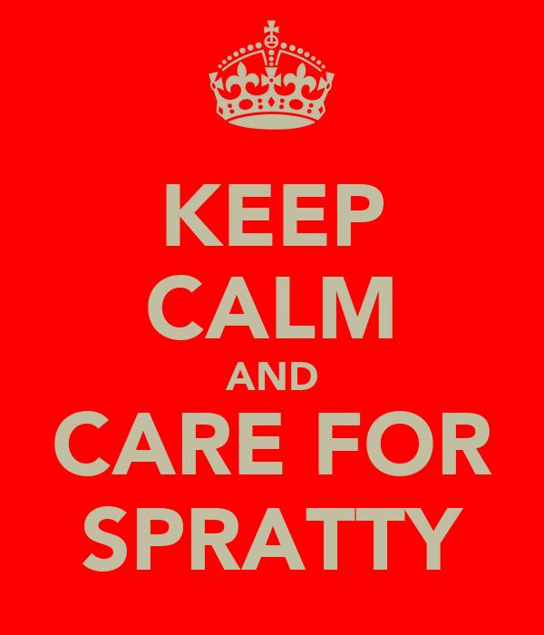 KEEP CALM AND CARE FOR SPRATTY
