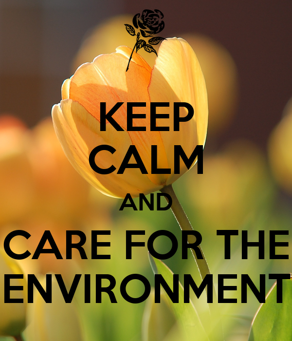 KEEP CALM AND CARE FOR THE ENVIRONMENT