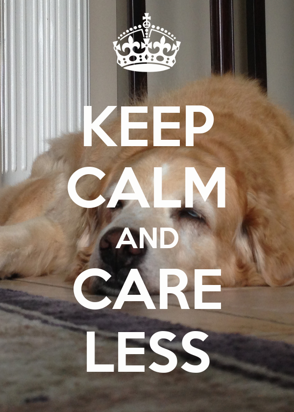 KEEP CALM AND CARE LESS