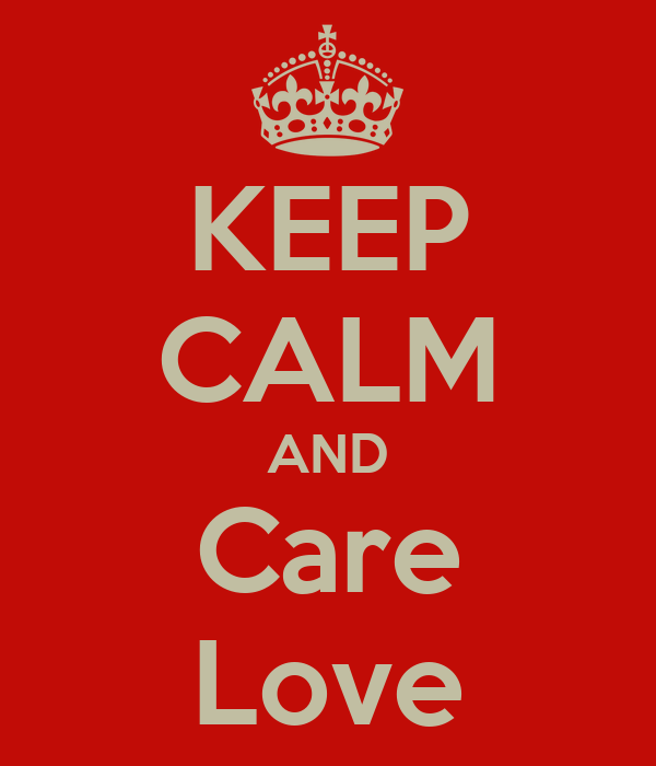 KEEP CALM AND Care Love