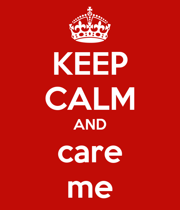 KEEP CALM AND care me