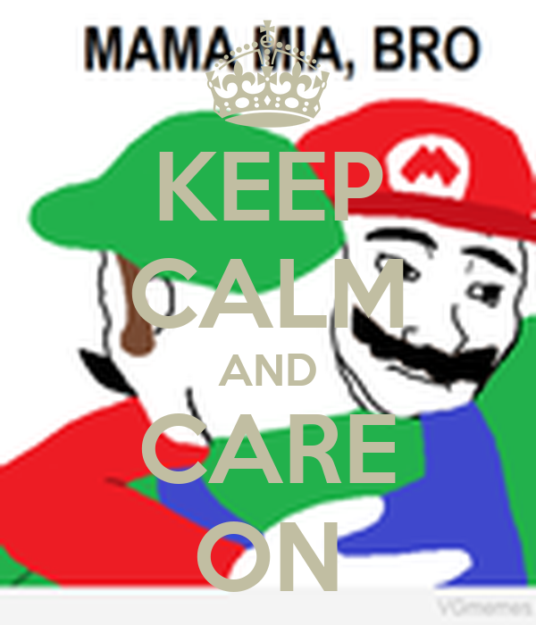 KEEP CALM AND CARE ON