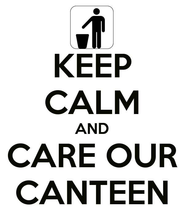 KEEP CALM AND CARE OUR CANTEEN