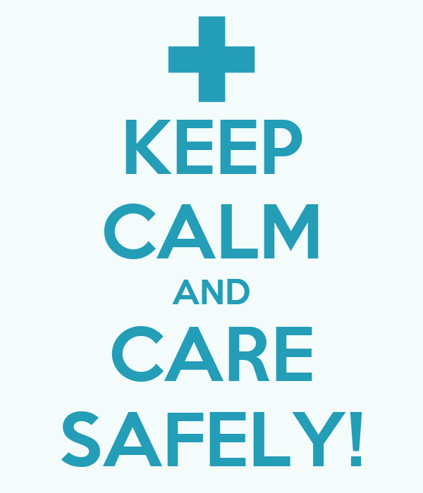 KEEP CALM AND CARE SAFELY!