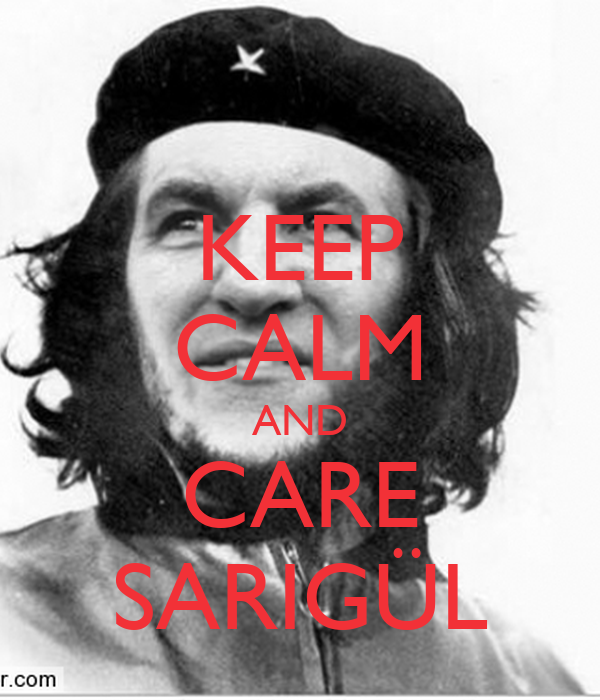 KEEP CALM AND CARE SARIGÜL