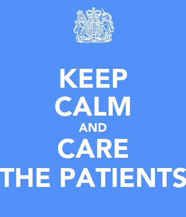 KEEP CALM AND CARE THE PATIENTS