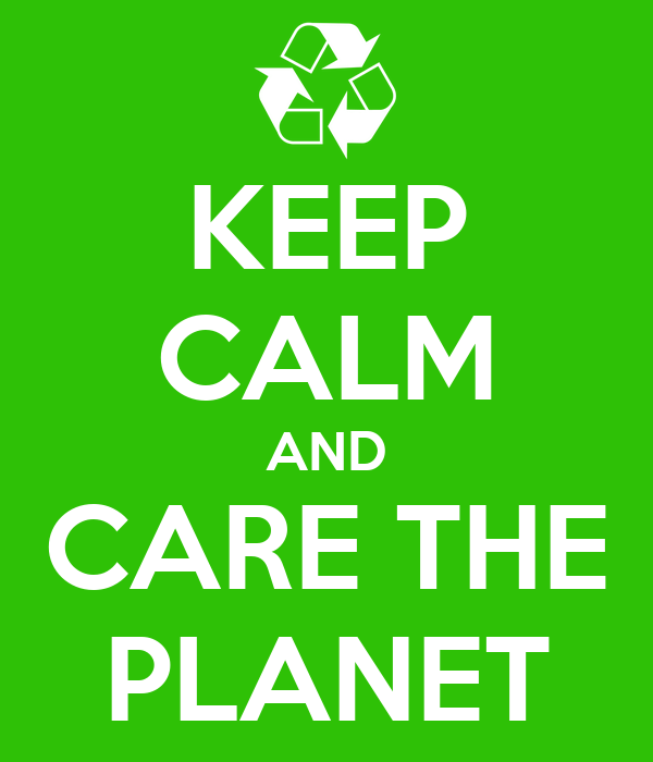 KEEP CALM AND CARE THE PLANET