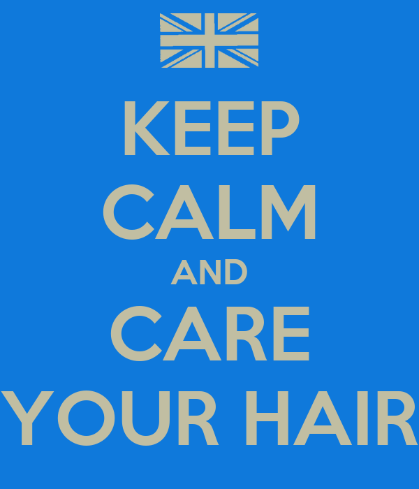 KEEP CALM AND CARE YOUR HAIR