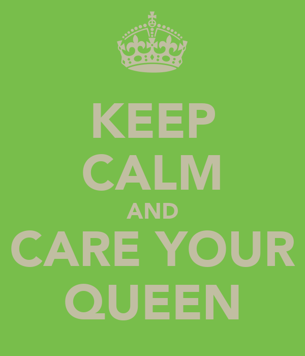 KEEP CALM AND CARE YOUR QUEEN