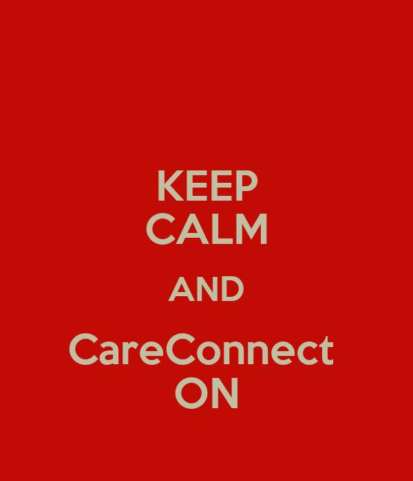 KEEP CALM AND CareConnect  ON