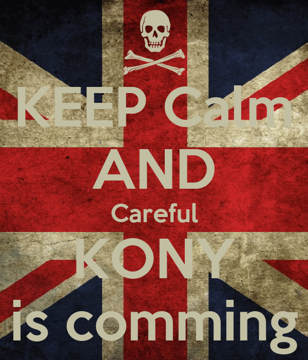 KEEP Calm AND Careful KONY is comming