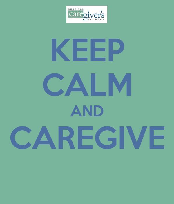 KEEP CALM AND CAREGIVE