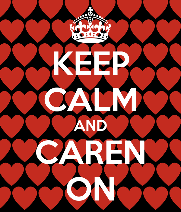 KEEP CALM AND CAREN ON