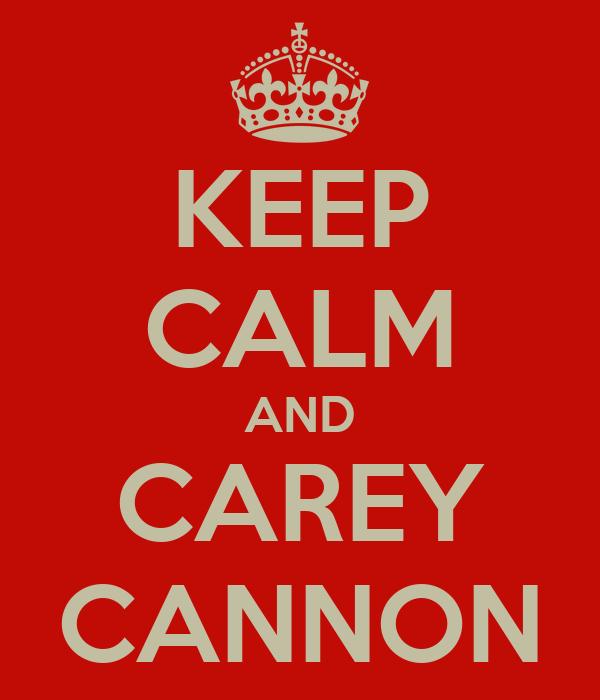 KEEP CALM AND CAREY CANNON