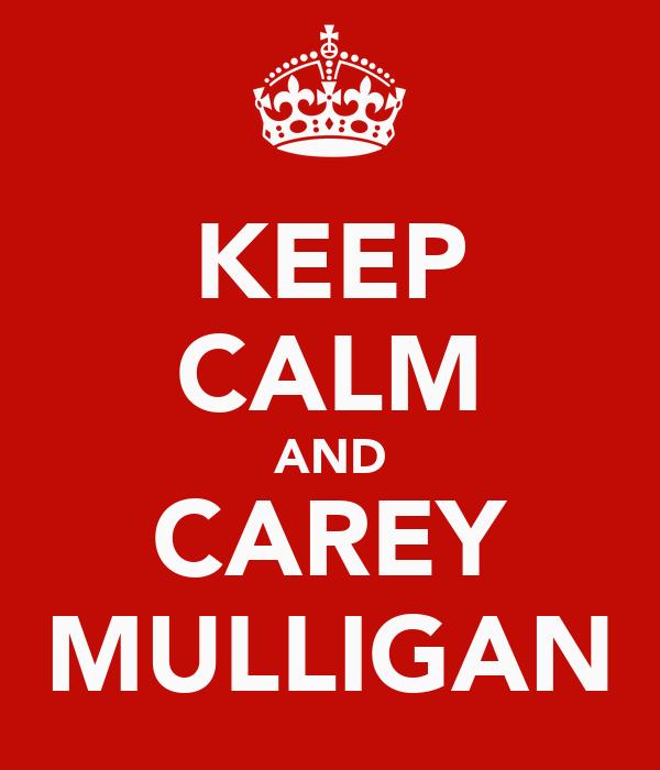 KEEP CALM AND CAREY MULLIGAN