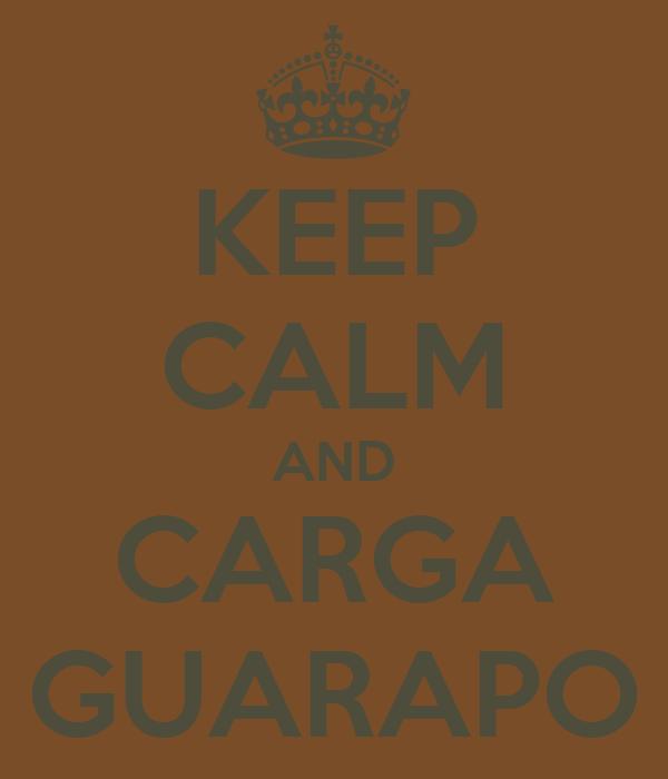KEEP CALM AND CARGA GUARAPO