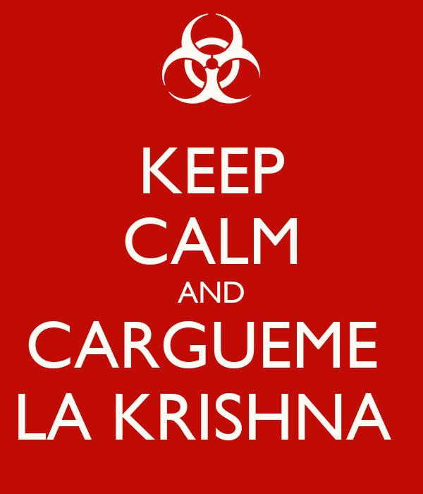 KEEP CALM AND CARGUEME  LA KRISHNA