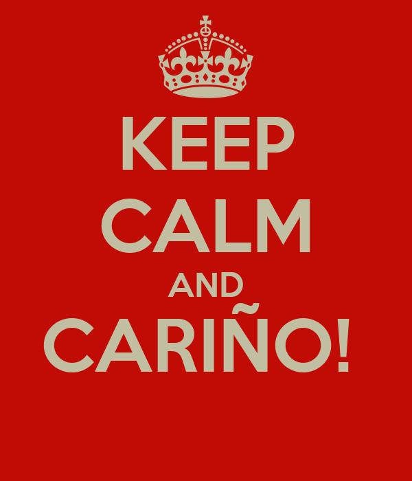 KEEP CALM AND CARIÑO!