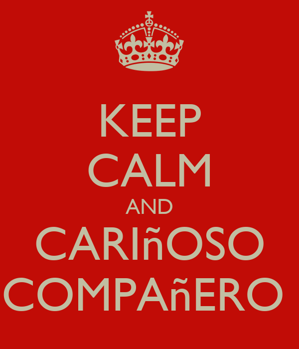 KEEP CALM AND CARIñOSO COMPAñERO
