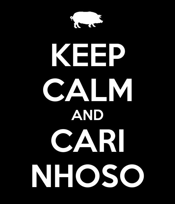 KEEP CALM AND CARI NHOSO