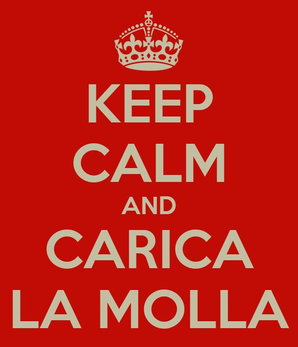 KEEP CALM AND CARICA LA MOLLA