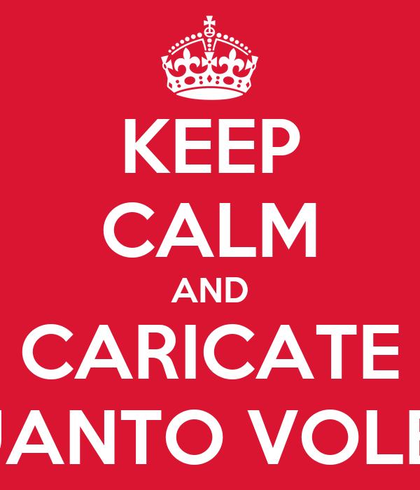 KEEP CALM AND CARICATE QUANTO VOLETE