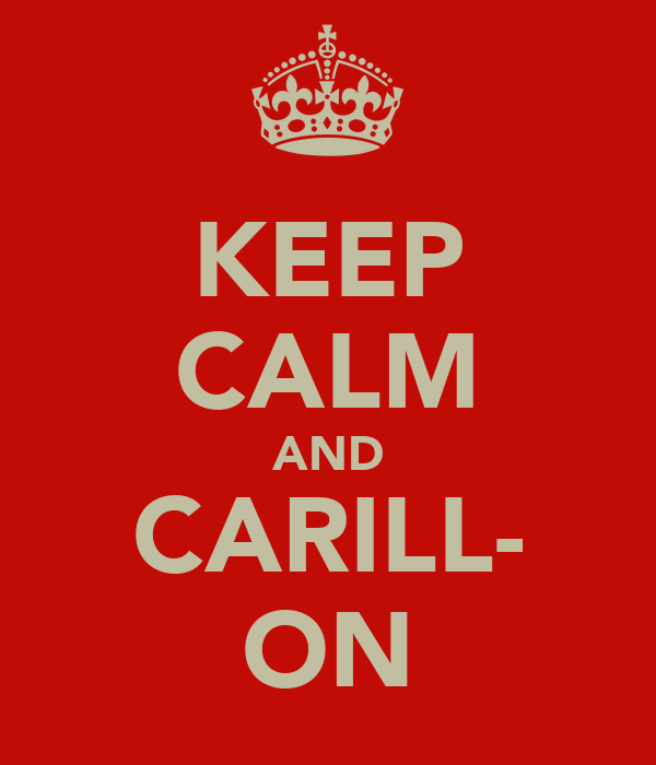 KEEP CALM AND CARILL- ON