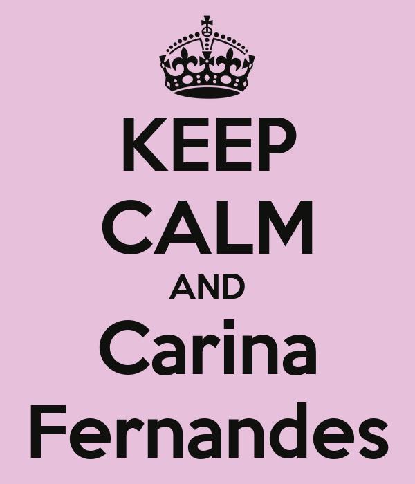 KEEP CALM AND Carina Fernandes